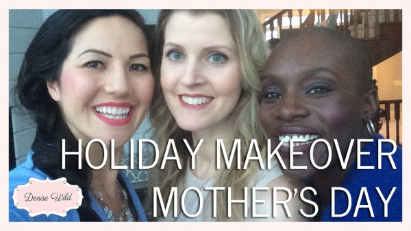 HOLIDAY_MAKEOVER_MAKEFUL_MOTHERS_DAY