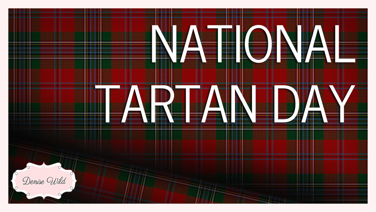 It 39 S National Tartan Day Denise Wild